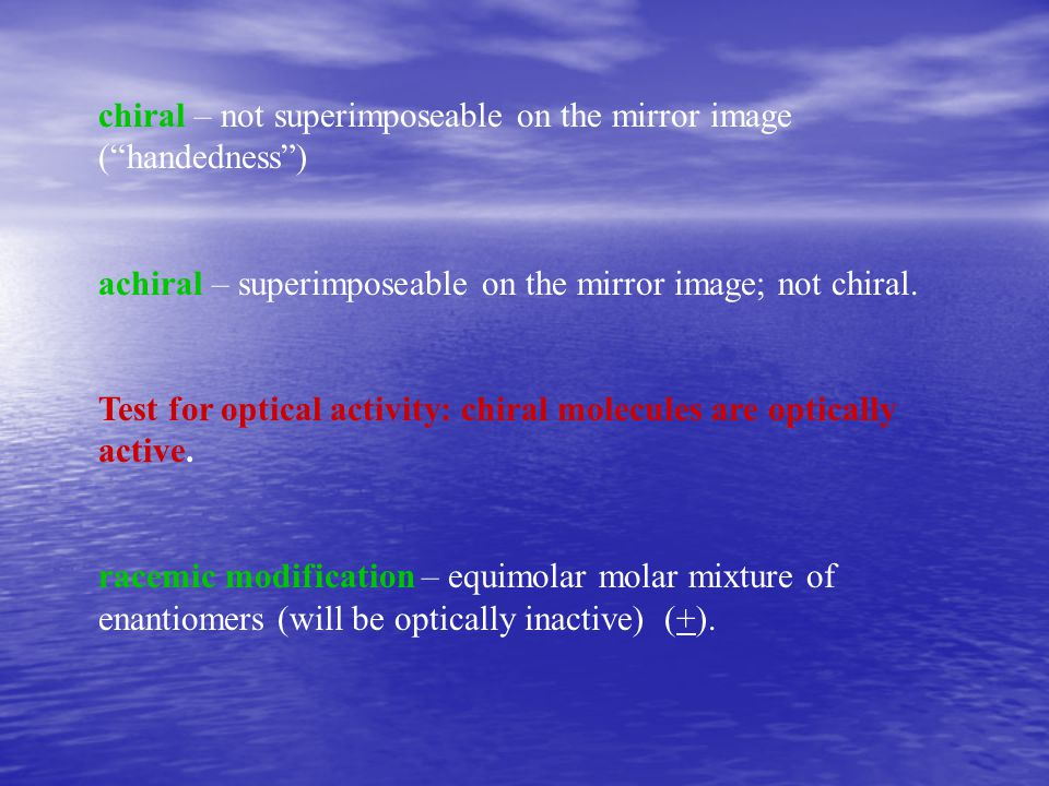 chiral – not superimposeable on the mirror image ( handedness )