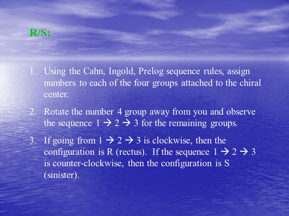 R/S: Using the Cahn, Ingold, Prelog sequence rules, assign numbers to each of the four groups attached to the chiral center.