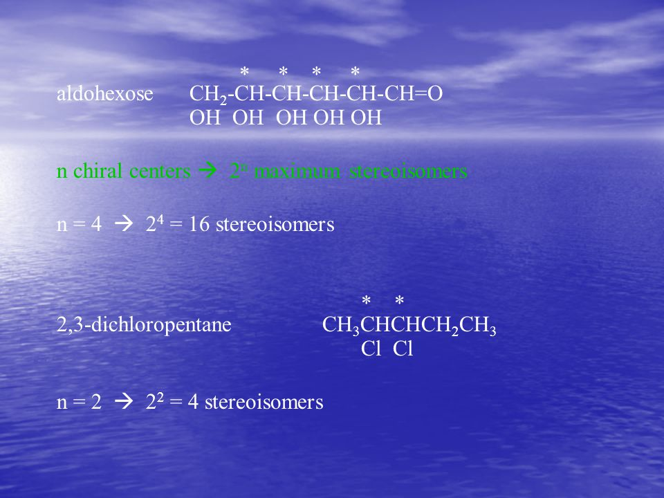 * * * * aldohexose CH2-CH-CH-CH-CH-CH=O. OH OH OH OH OH. n chiral centers  2n maximum stereoisomers.