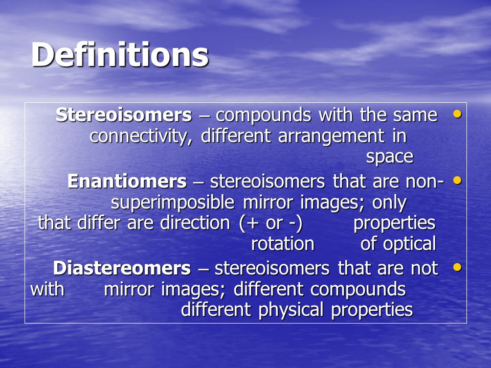 Definitions Stereoisomers – compounds with the same connectivity, different arrangement in space.