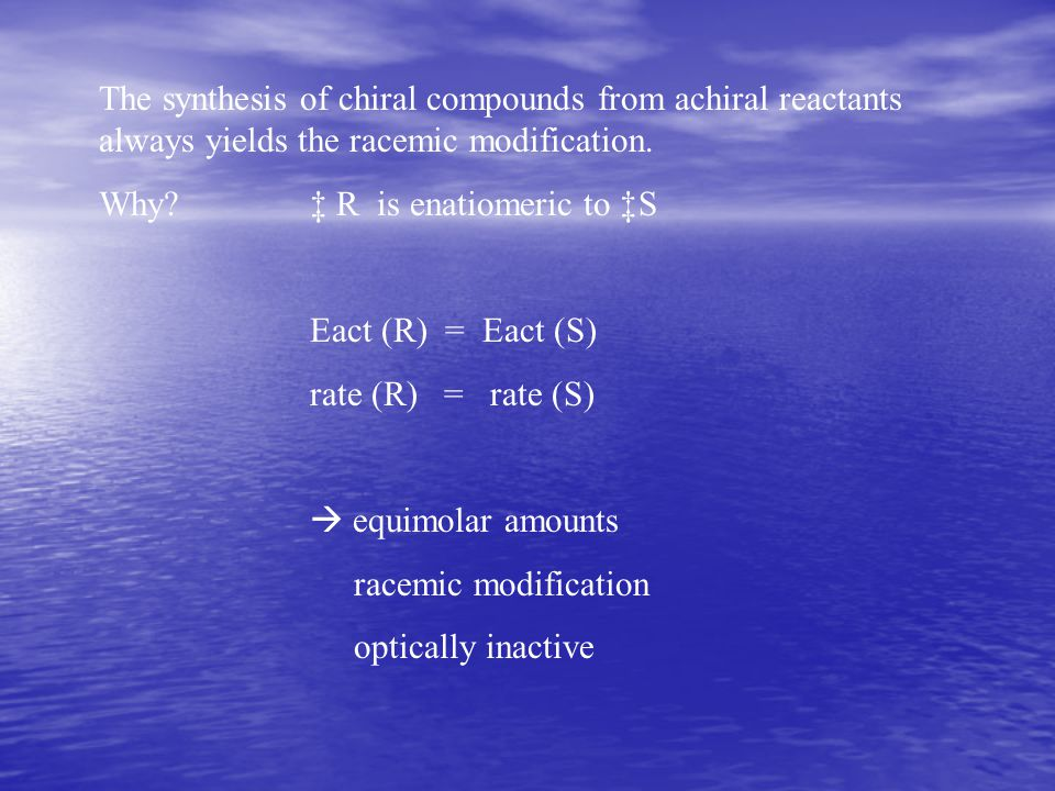 The synthesis of chiral compounds from achiral reactants always yields the racemic modification.