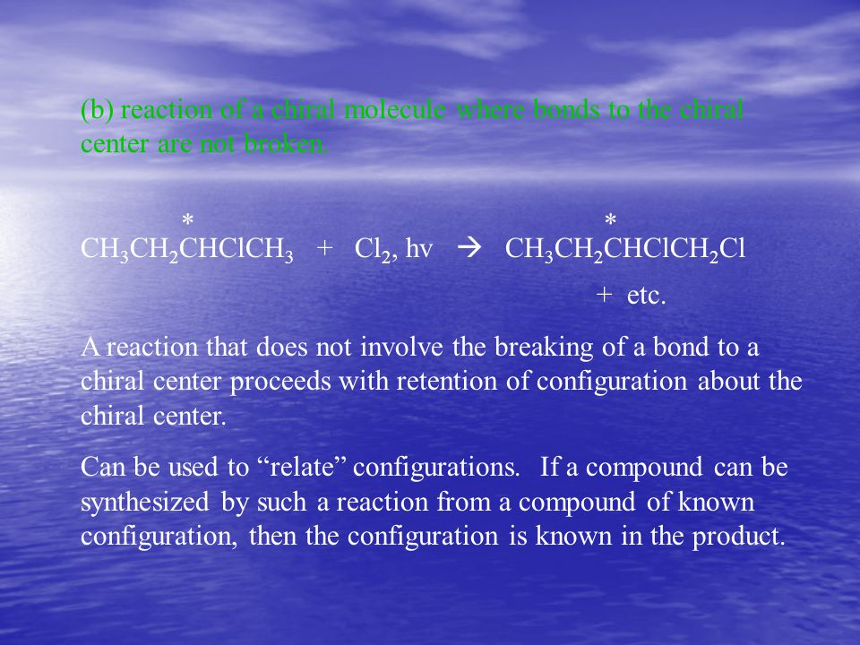(b) reaction of a chiral molecule where bonds to the chiral center are not broken.