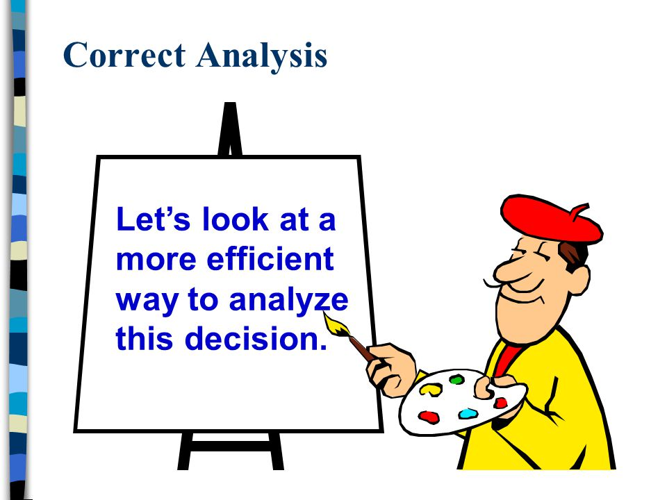 Correct Analysis Let's look at a more efficient way to analyze