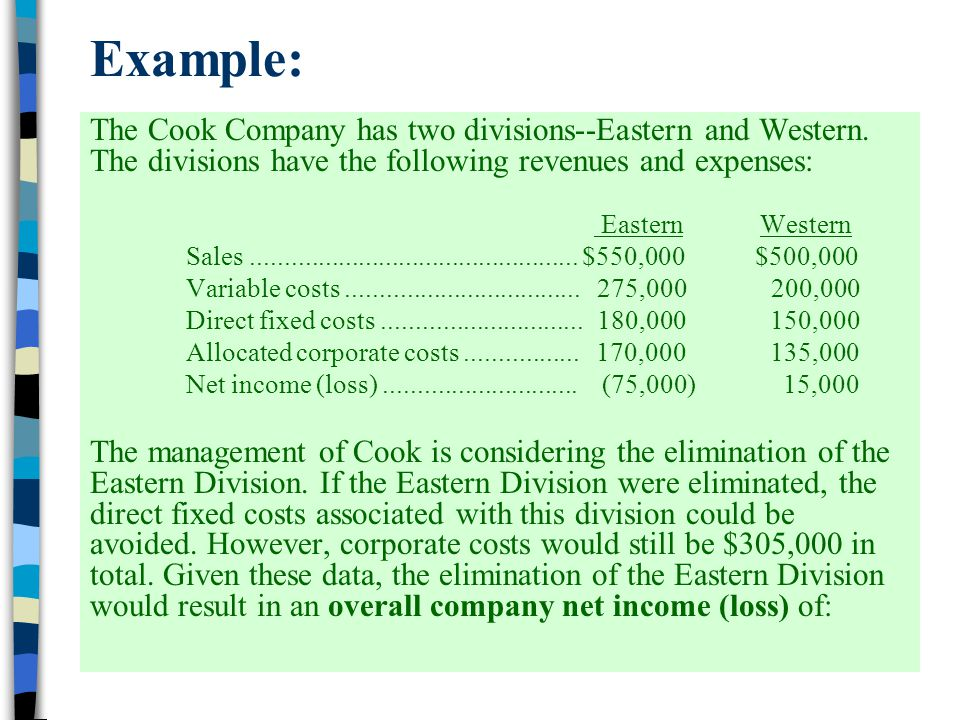 Example: The Cook Company has two divisions--Eastern and Western. The divisions have the following revenues and expenses: