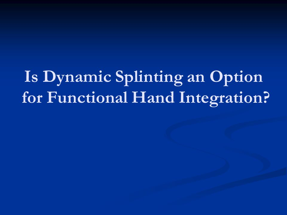 Is Dynamic Splinting an Option for Functional Hand Integration