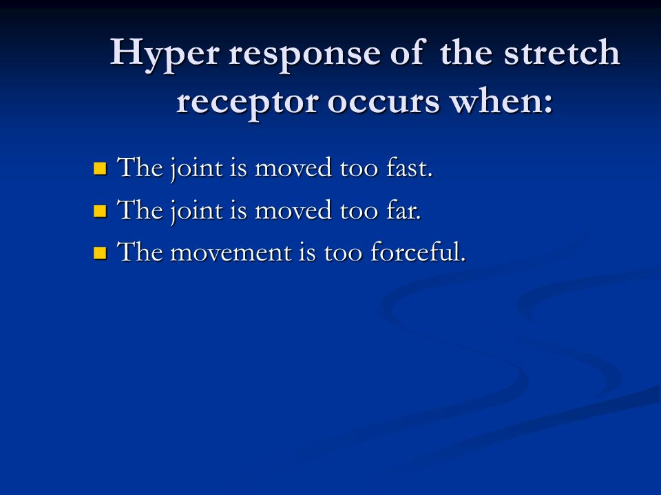 Hyper response of the stretch receptor occurs when: