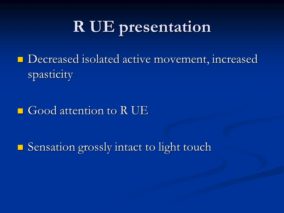 R UE presentation Decreased isolated active movement, increased spasticity. Good attention to R UE.