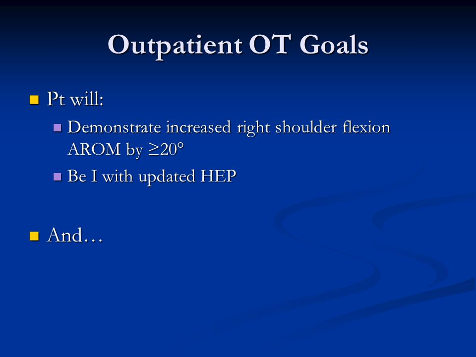 Outpatient OT Goals Pt will: And…