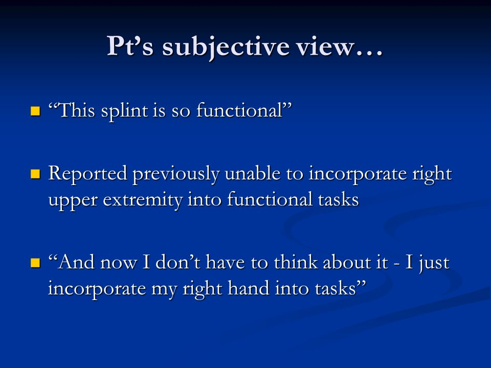Pt's subjective view… This splint is so functional