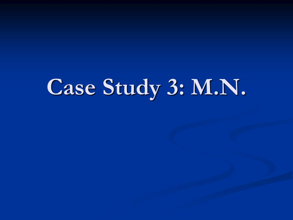 Case Study 3: M.N.