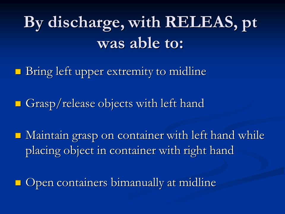 By discharge, with RELEAS, pt was able to: