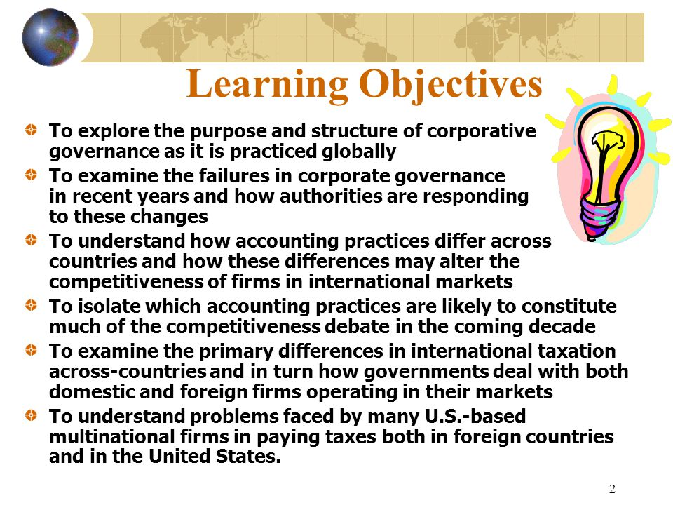 Learning Objectives To explore the purpose and structure of corporative governance as it is practiced globally.