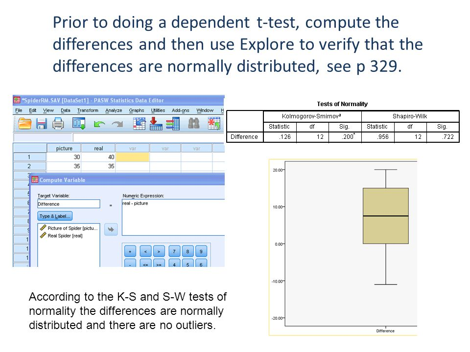Prior to doing a dependent t-test, compute the differences and then use Explore to verify that the differences are normally distributed, see p 329.