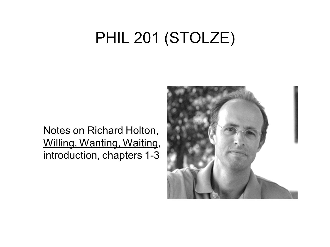 PHIL 201 (STOLZE) Notes on Richard Holton, Willing, Wanting, Waiting, introduction, chapters 1-3