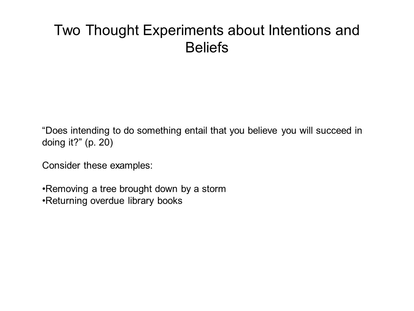 Two Thought Experiments about Intentions and Beliefs