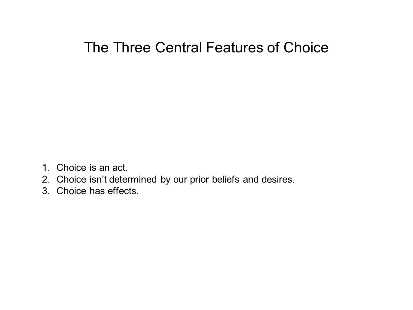 The Three Central Features of Choice