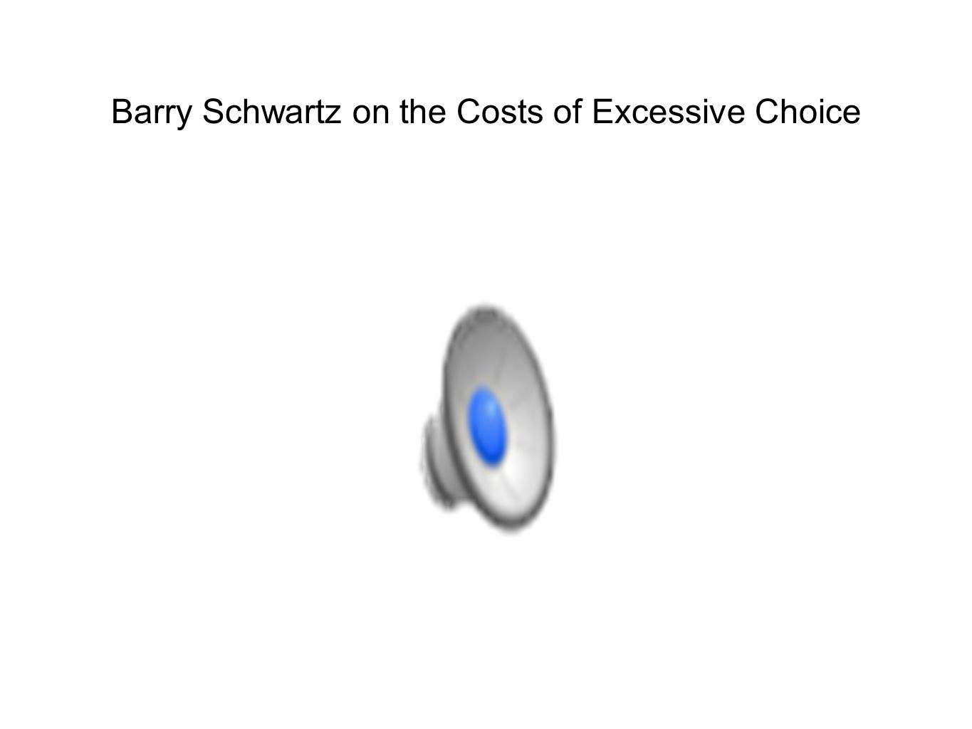 Barry Schwartz on the Costs of Excessive Choice