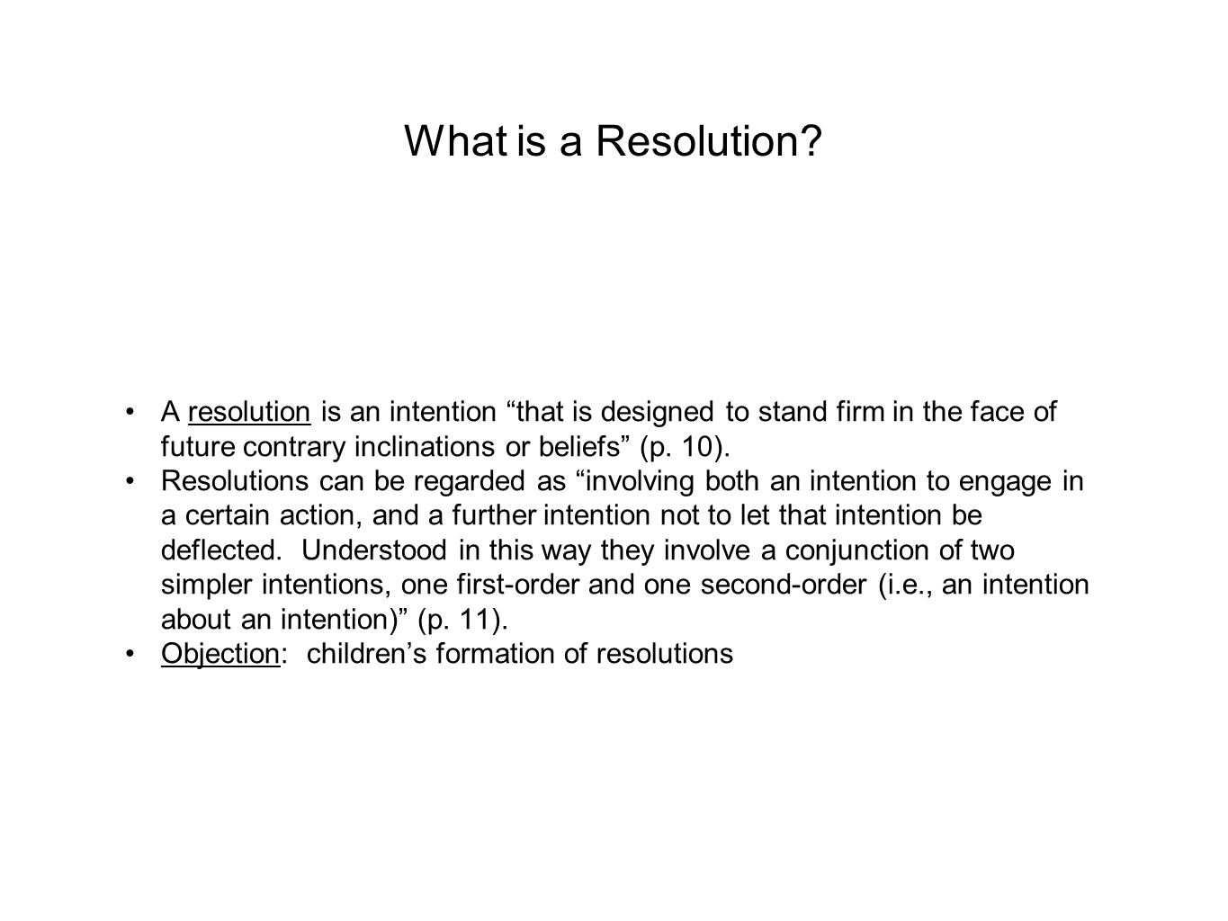 What is a Resolution A resolution is an intention that is designed to stand firm in the face of future contrary inclinations or beliefs (p. 10).