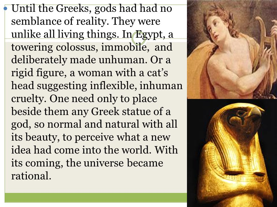 Until the Greeks, gods had had no semblance of reality