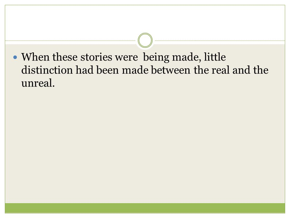 When these stories were being made, little distinction had been made between the real and the unreal.