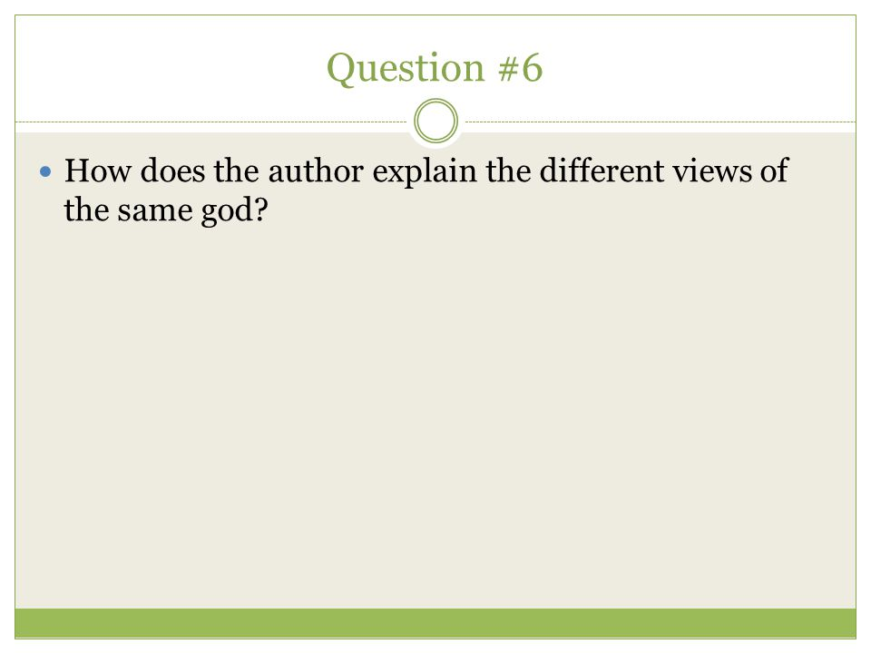 Question #6 How does the author explain the different views of the same god