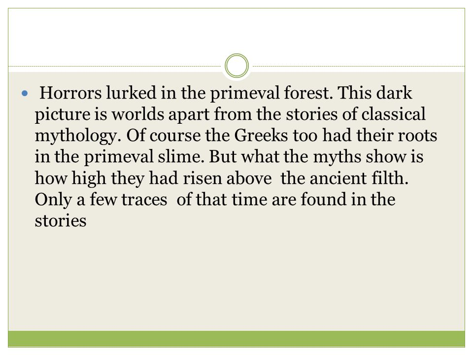 Horrors lurked in the primeval forest