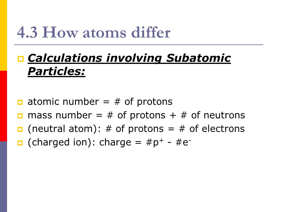 4.3 How atoms differ Calculations involving Subatomic Particles: