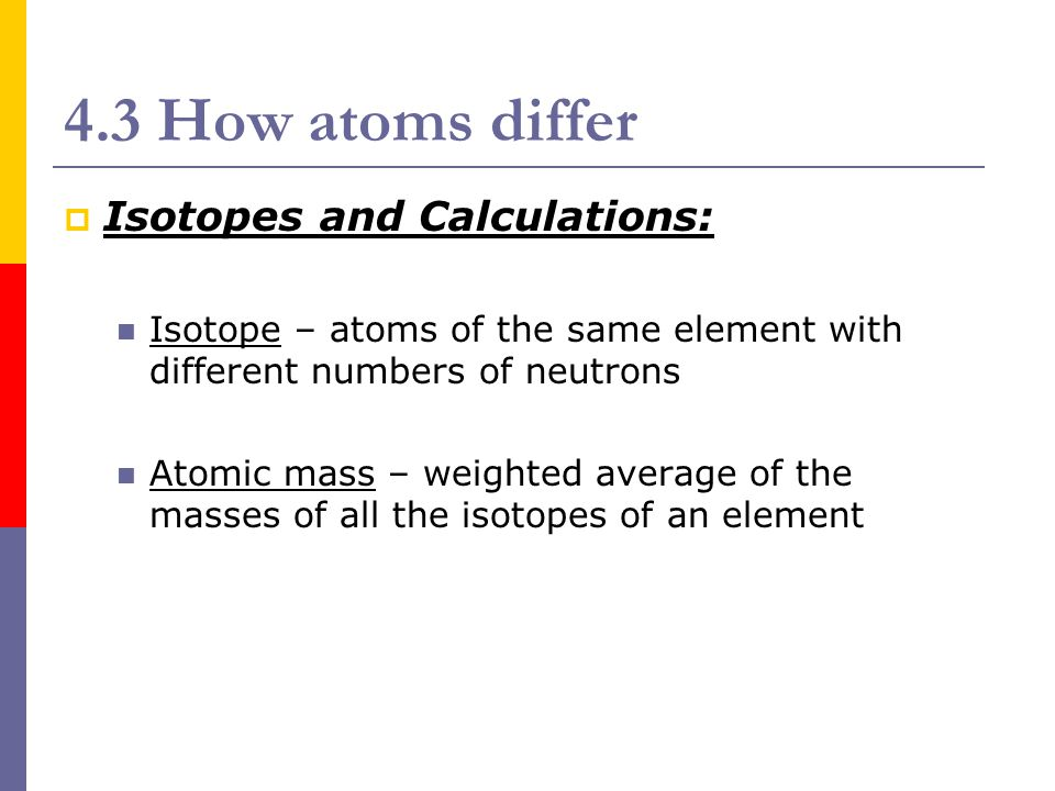 4.3 How atoms differ Isotopes and Calculations: