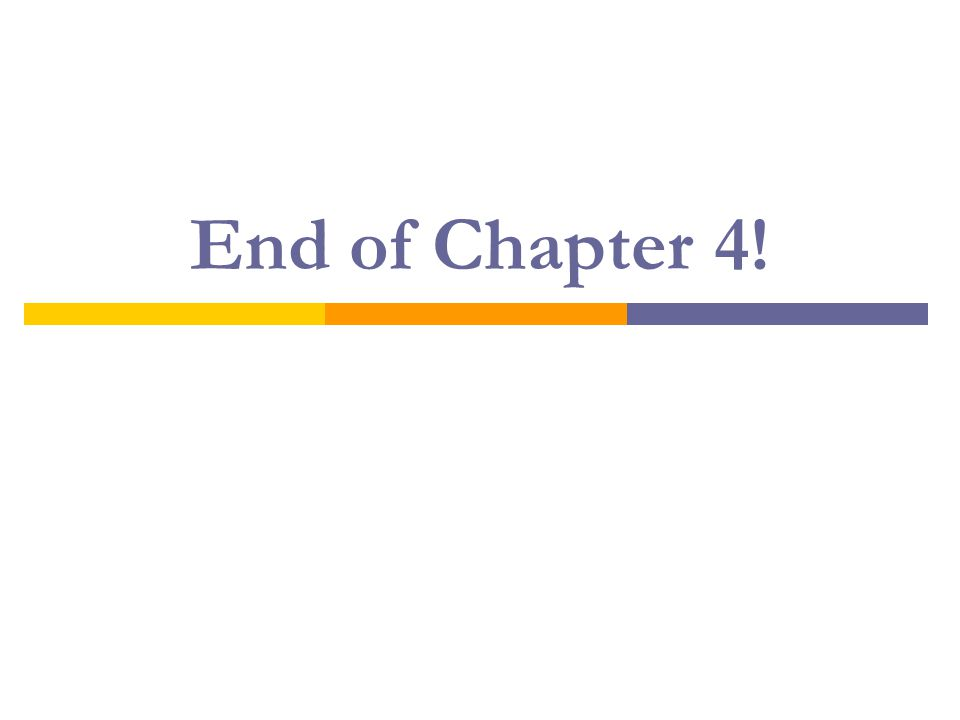 End of Chapter 4!