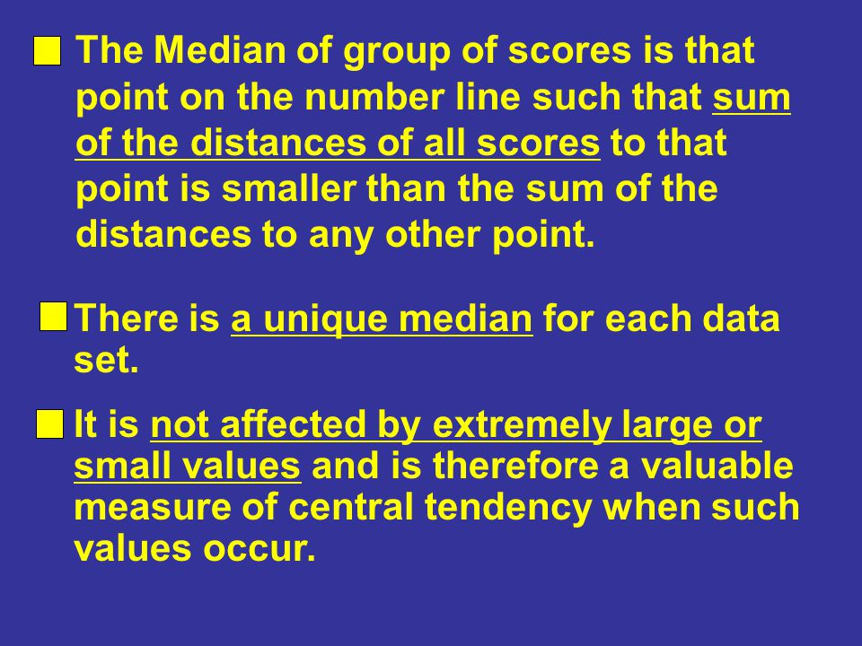 The Median of group of scores is that point on the number line such that sum of the distances of all scores to that point is smaller than the sum of the distances to any other point.