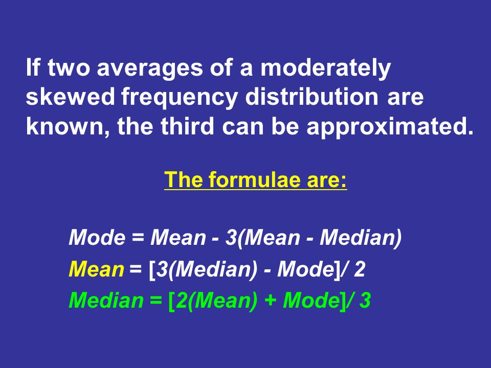 If two averages of a moderately skewed frequency distribution are known, the third can be approximated.