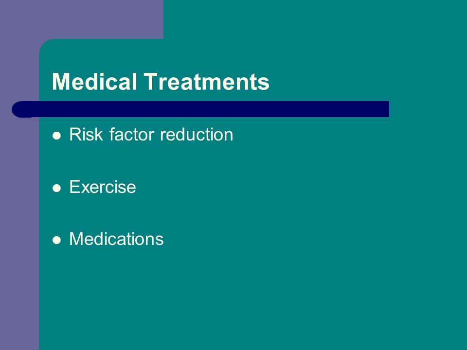 Medical Treatments Risk factor reduction Exercise Medications