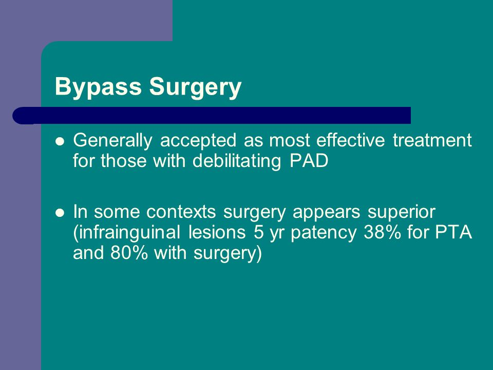 Bypass Surgery Generally accepted as most effective treatment for those with debilitating PAD.