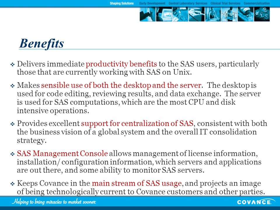 BenefitsDelivers immediate productivity benefits to the SAS users, particularly those that are currently working with SAS on Unix.