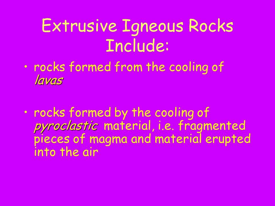 Extrusive Igneous Rocks Include: