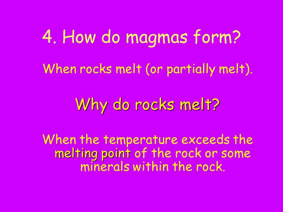 When rocks melt (or partially melt).