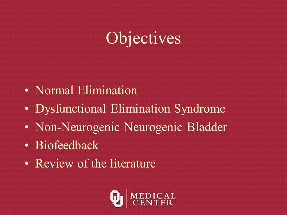 Objectives Normal Elimination Dysfunctional Elimination Syndrome