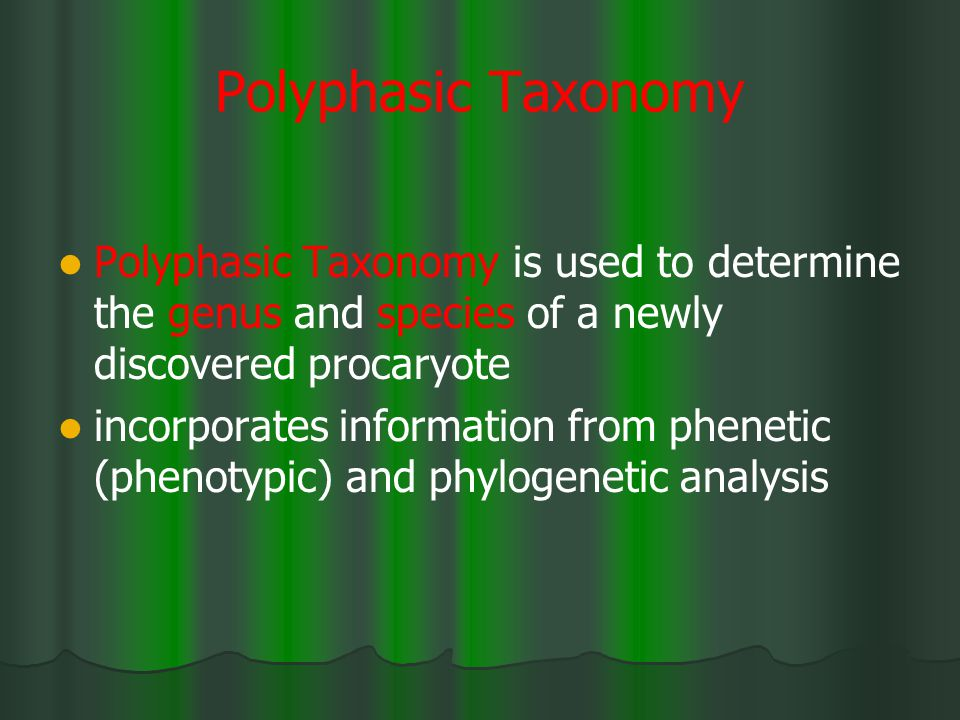 Polyphasic Taxonomy Polyphasic Taxonomy is used to determine the genus and species of a newly discovered procaryote.