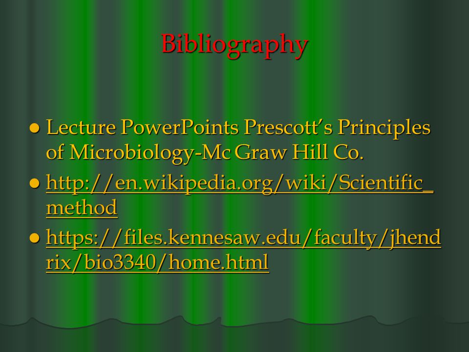 Bibliography Lecture PowerPoints Prescott's Principles of Microbiology-Mc Graw Hill Co. http://en.wikipedia.org/wiki/Scientific_method.
