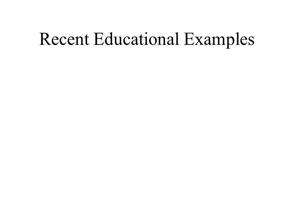 Recent Educational Examples
