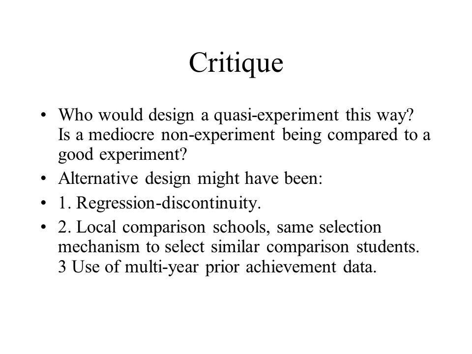 Critique Who would design a quasi-experiment this way Is a mediocre non-experiment being compared to a good experiment