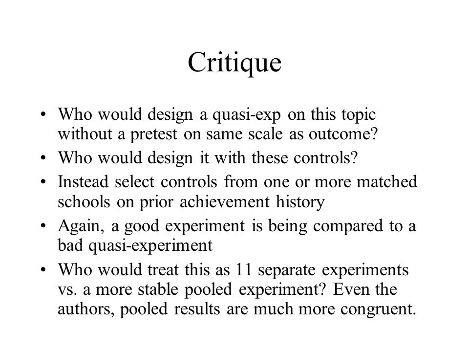 Critique Who would design a quasi-exp on this topic without a pretest on same scale as outcome Who would design it with these controls