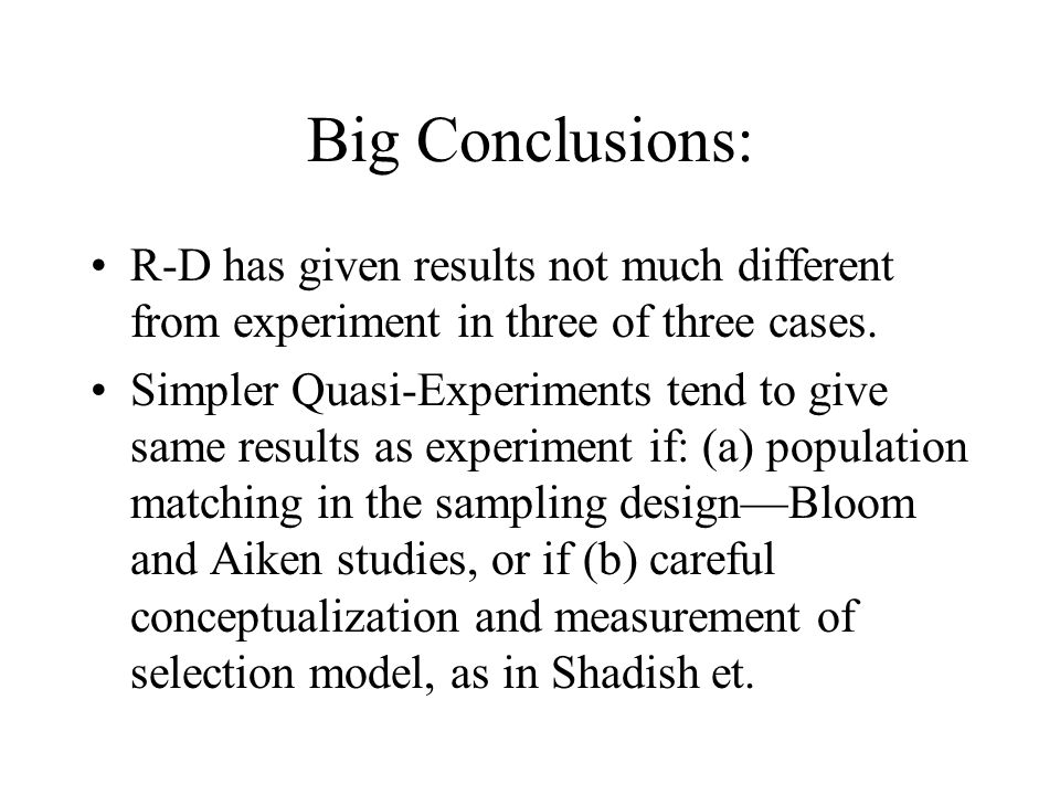 Big Conclusions: R-D has given results not much different from experiment in three of three cases.