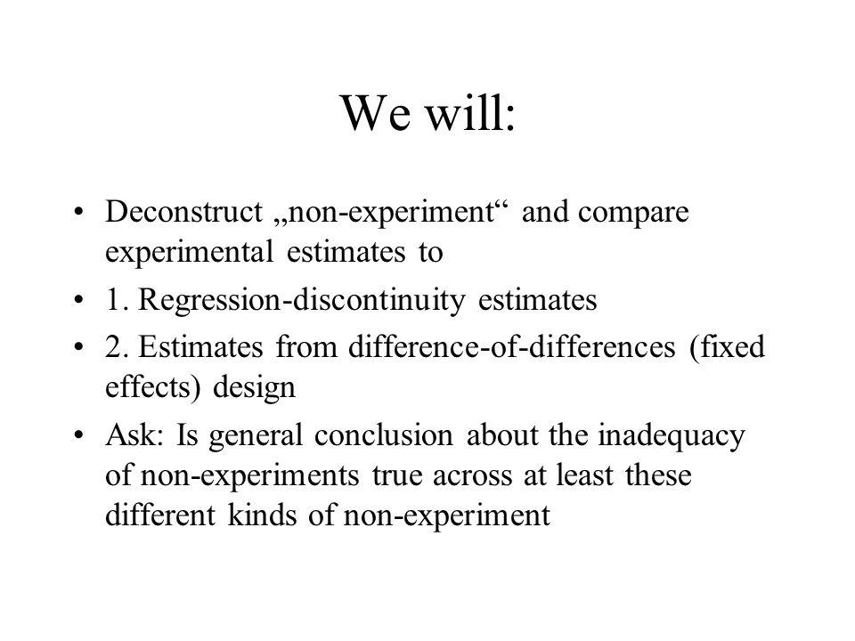 "We will: Deconstruct ""non-experiment and compare experimental estimates to. 1. Regression-discontinuity estimates."