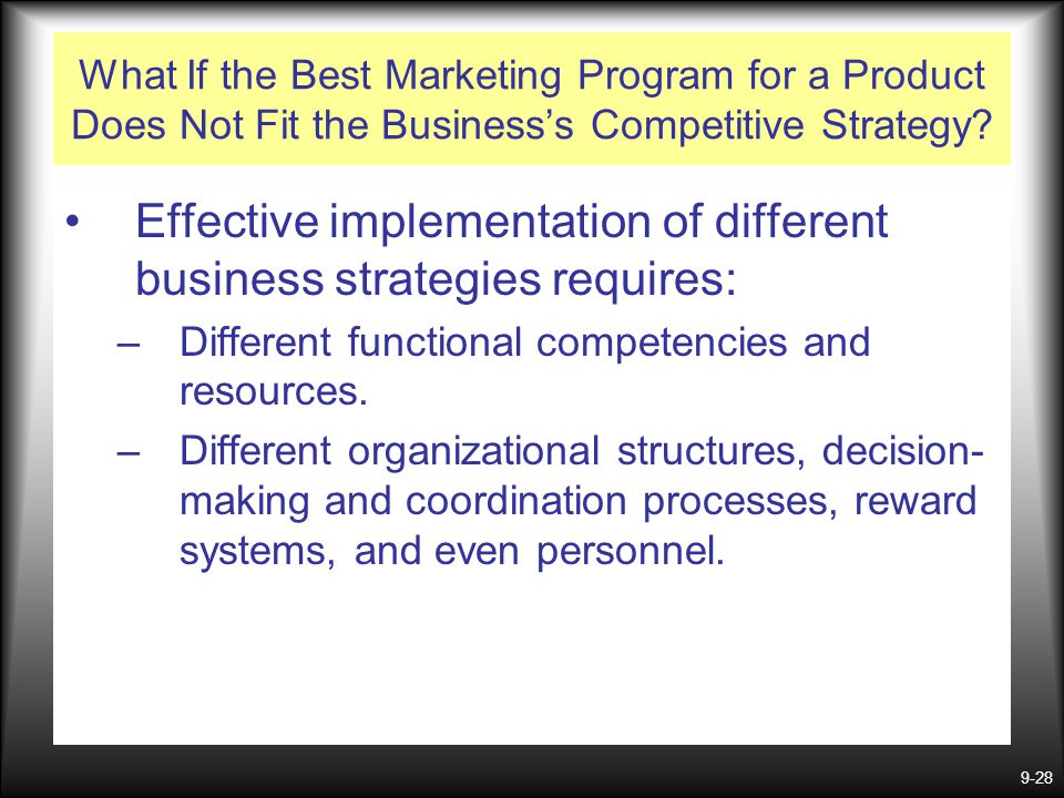 Effective implementation of different business strategies requires: