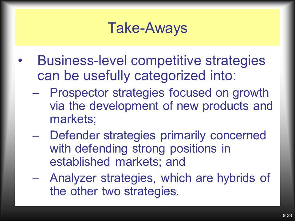 Take-Aways Business-level competitive strategies can be usefully categorized into: