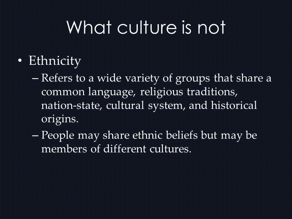 What culture is not Ethnicity