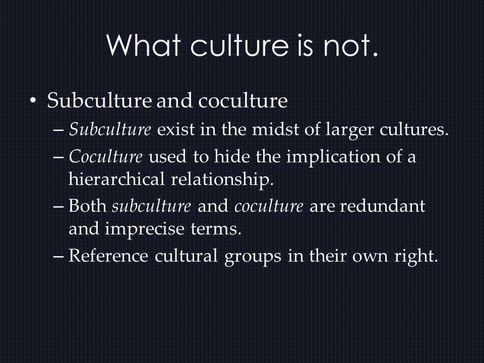 What culture is not. Subculture and coculture