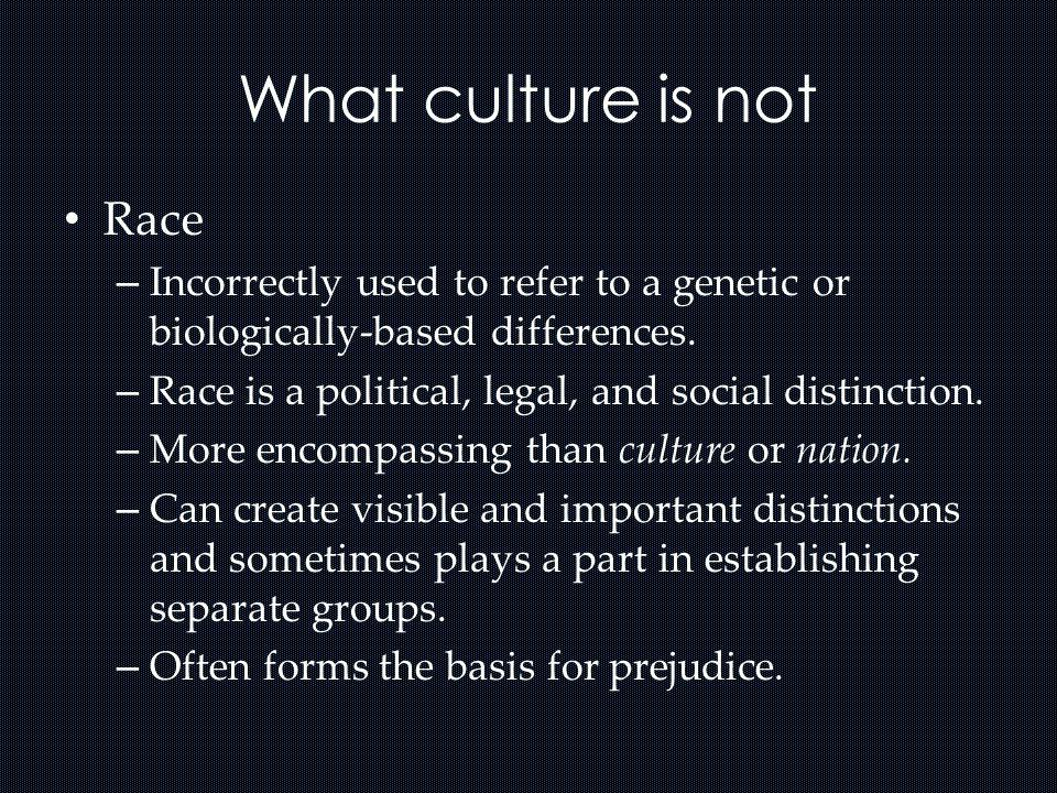 What culture is not Race