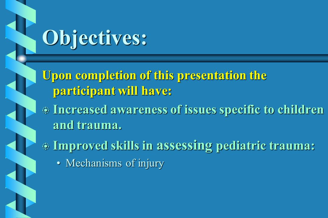 Objectives: Upon completion of this presentation the participant will have: Increased awareness of issues specific to children and trauma.